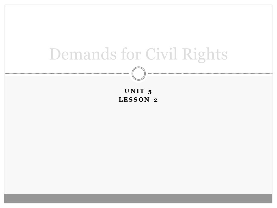UNIT 5 LESSON 2 Demands for Civil Rights