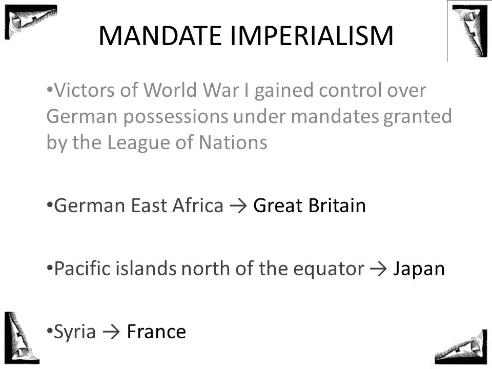 MANDATE IMPERIALISM Victors of World War I gained control over German possessions under mandates granted by the League of Nations German East Africa →