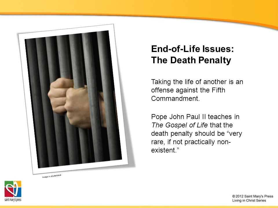 "End-of-Life Issues: The Death Penalty Image in shutterstock Pope John Paul II teaches in The Gospel of Life that the death penalty should be ""very rar"