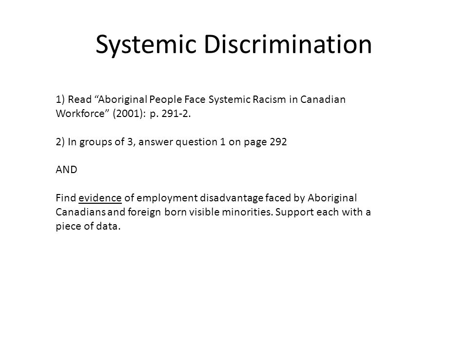 """Systemic Discrimination 1) Read """"Aboriginal People Face Systemic Racism in Canadian Workforce"""" (2001): p. 291-2. 2) In groups of 3, answer question 1"""