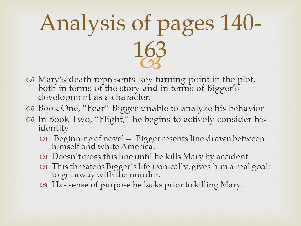   Mary's death represents key turning point in the plot, both in terms of the story and in terms of Bigger's development as a character.