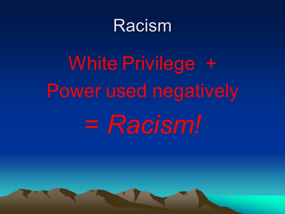 The Concern Privilege + Power used negatively → Oppression (-isms)