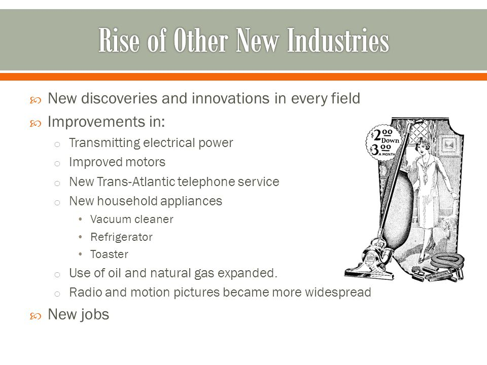  New discoveries and innovations in every field  Improvements in: o Transmitting electrical power o Improved motors o New Trans-Atlantic telephone s