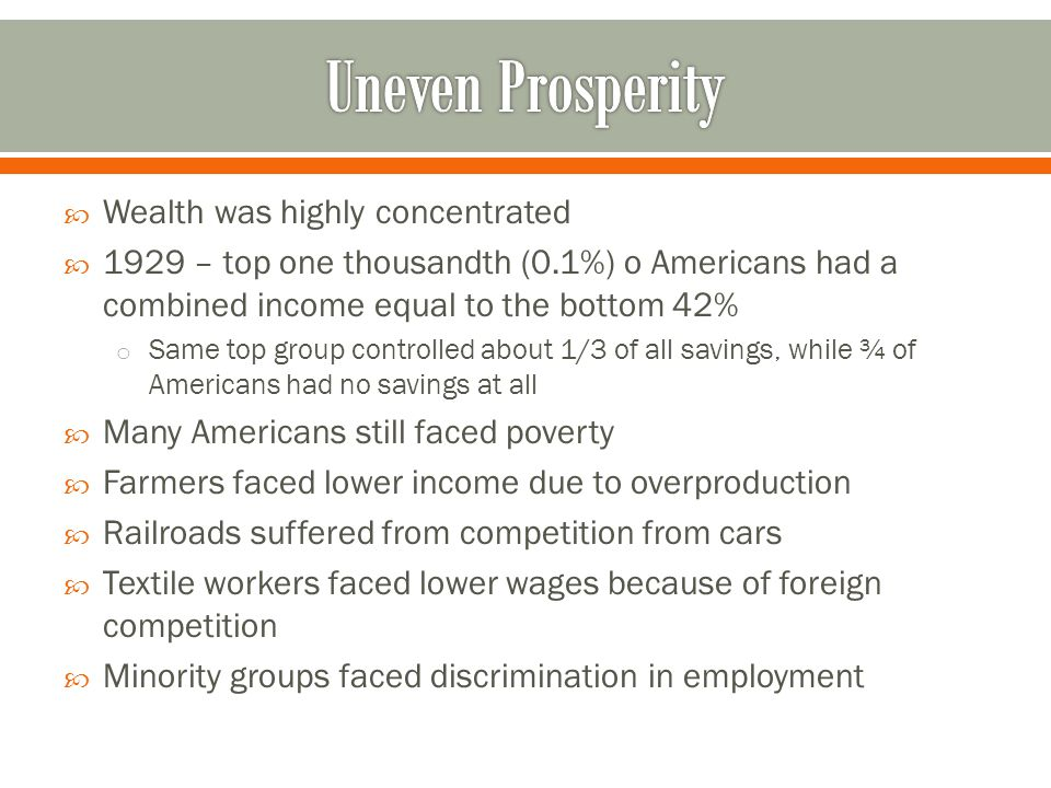  Wealth was highly concentrated  1929 – top one thousandth (0.1%) o Americans had a combined income equal to the bottom 42% o Same top group control