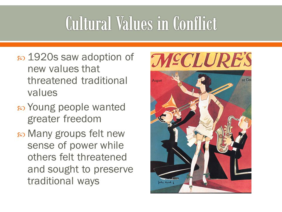  1920s saw adoption of new values that threatened traditional values  Young people wanted greater freedom  Many groups felt new sense of power whil