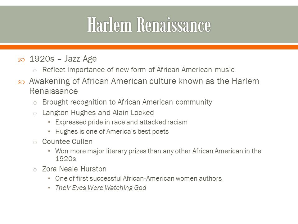  1920s – Jazz Age o Reflect importance of new form of African American music  Awakening of African American culture known as the Harlem Renaissance