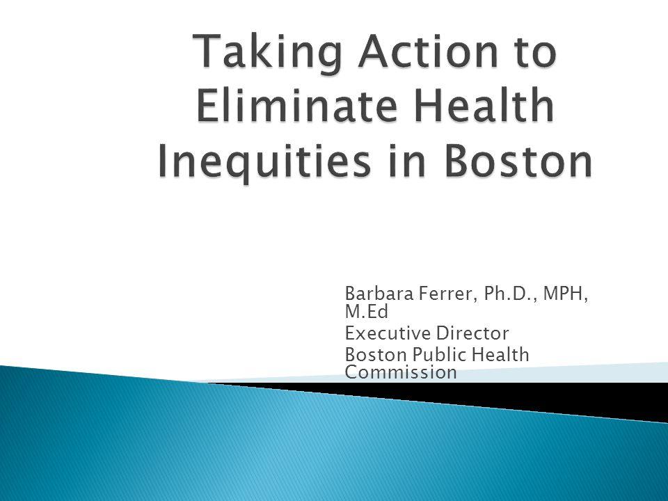 Barbara Ferrer, Ph.D., MPH, M.Ed Executive Director Boston Public Health Commission