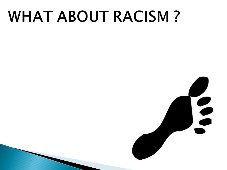 WHAT ABOUT RACISM ?