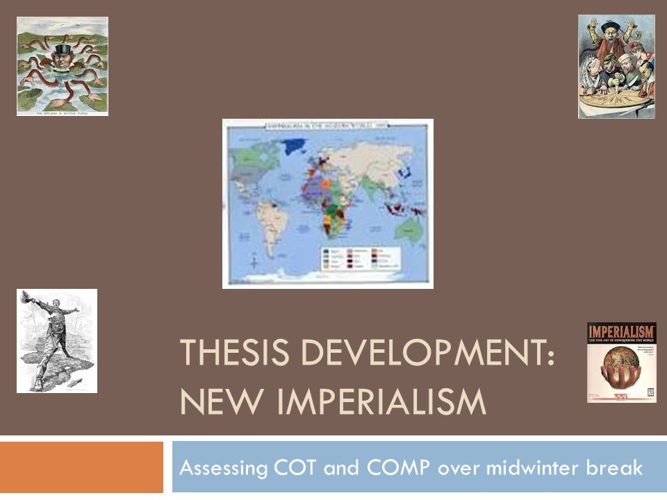 THESIS DEVELOPMENT: NEW IMPERIALISM Assessing COT and COMP over midwinter break