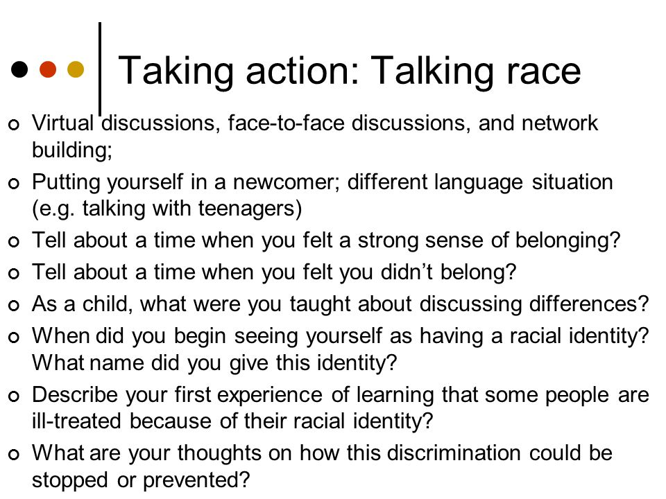 Taking action: Talking race Virtual discussions, face-to-face discussions, and network building; Putting yourself in a newcomer; different language situation (e.g.