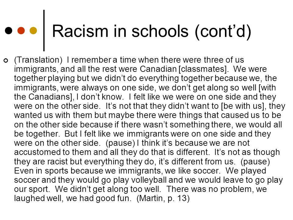 Racism in schools (cont'd) (Translation) I remember a time when there were three of us immigrants, and all the rest were Canadian [classmates].