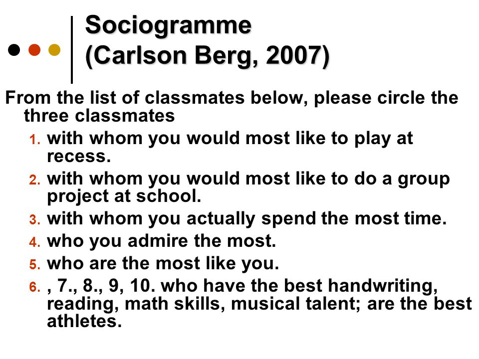 Sociogramme (Carlson Berg, 2007) From the list of classmates below, please circle the three classmates 1.