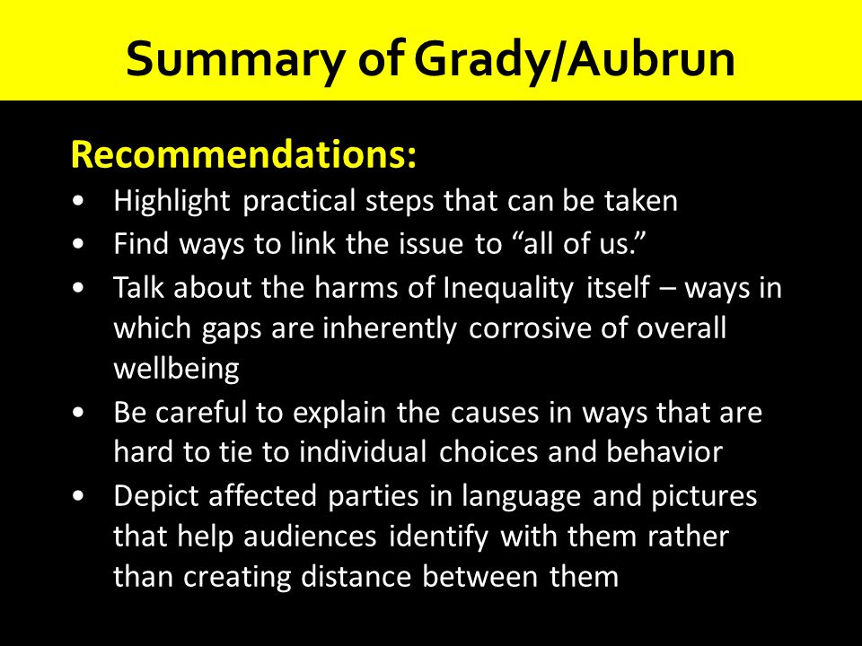 """Summary of Grady/Aubrun Recommendations: Highlight practical steps that can be taken Find ways to link the issue to """"all of us."""" Talk about the harms"""