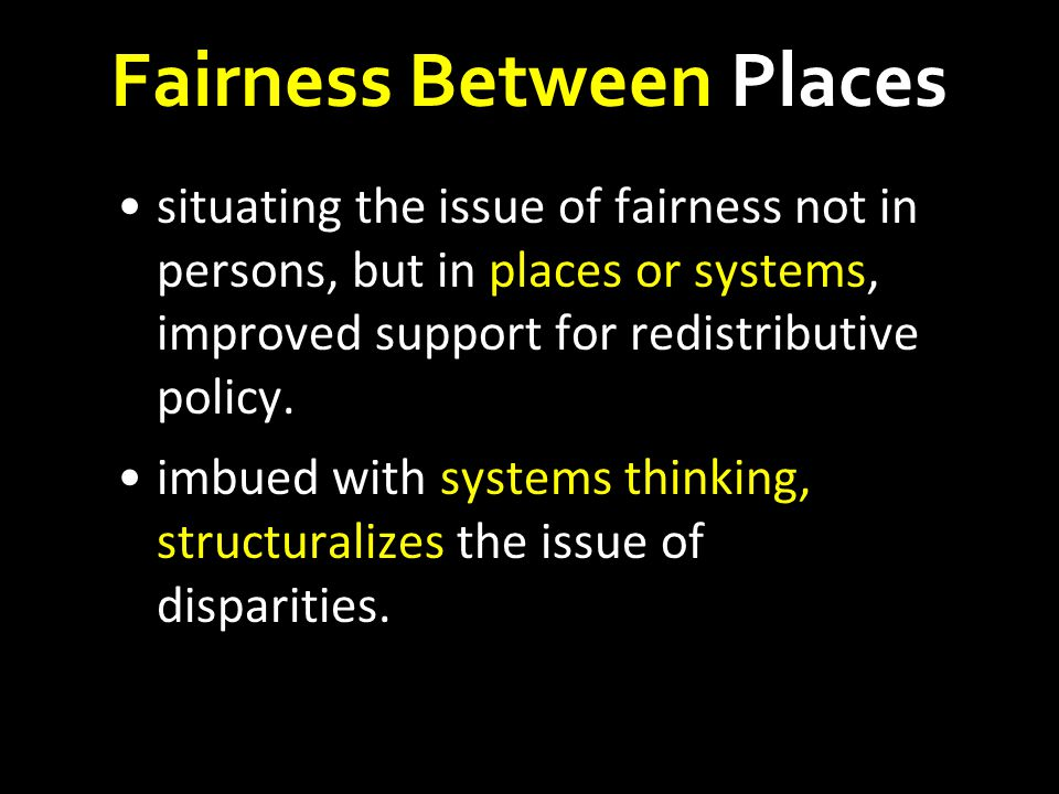 Fairness Between Places situating the issue of fairness not in persons, but in places or systems, improved support for redistributive policy.