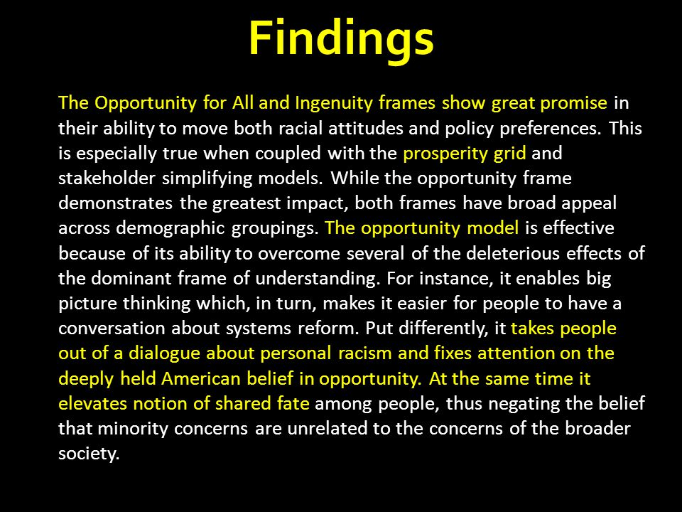 Findings The Opportunity for All and Ingenuity frames show great promise in their ability to move both racial attitudes and policy preferences. This i