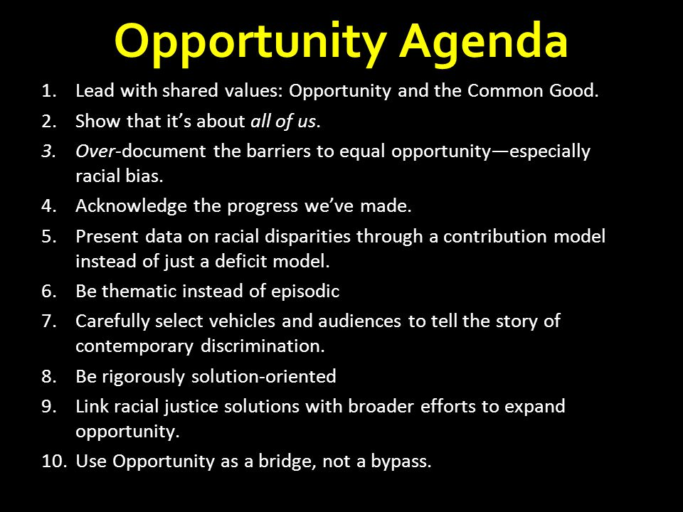 Opportunity Agenda 1.Lead with shared values: Opportunity and the Common Good. 2.Show that it's about all of us. 3.Over-document the barriers to equal
