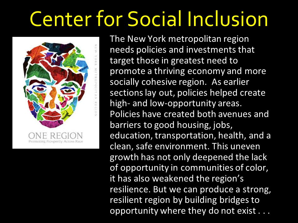 Center for Social Inclusion The New York metropolitan region needs policies and investments that target those in greatest need to promote a thriving e