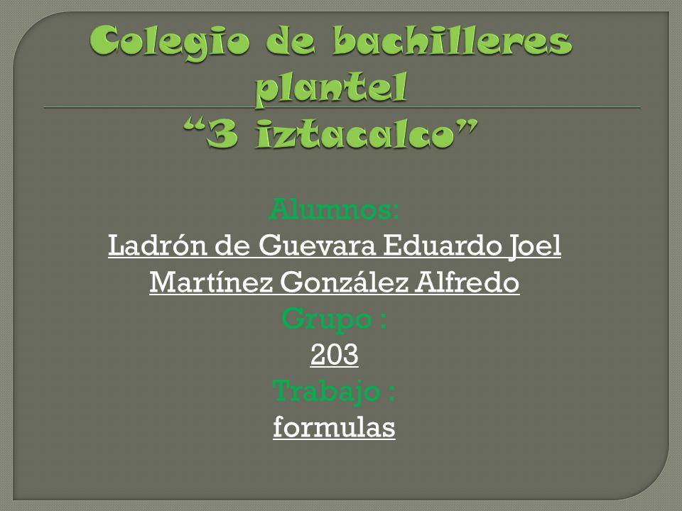 Alumnos: Ladrón de Guevara Eduardo Joel Martínez González Alfredo Grupo : 203 Trabajo : formulas