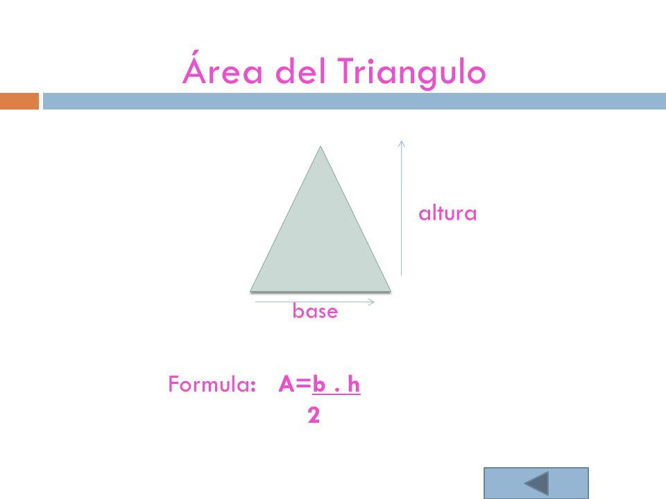 Área del Triangulo base Formula: A=b. h 2 altura