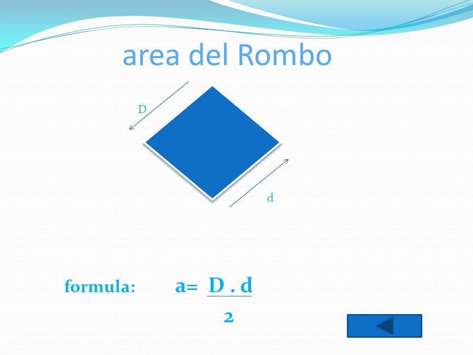 area del Rombo formula: a= D. d 2 D d