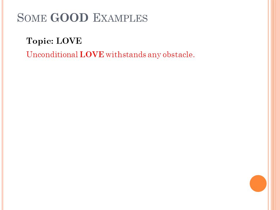 S OME GOOD E XAMPLES Topic: LOVE Unconditional LOVE withstands any obstacle.