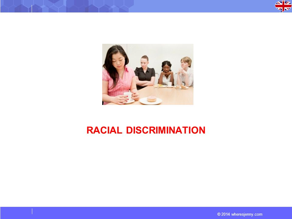 © 2014 wheresjenny.com RACIAL DISCRIMINATION