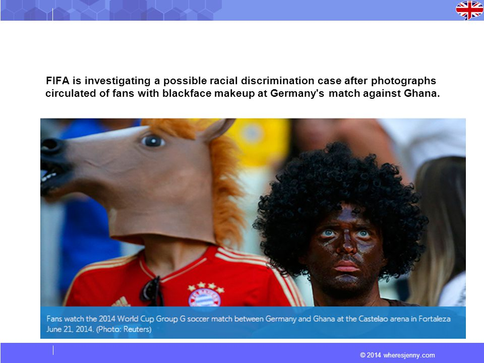 © 2014 wheresjenny.com FIFA is investigating a possible racial discrimination case after photographs circulated of fans with blackface makeup at Germany s match against Ghana.