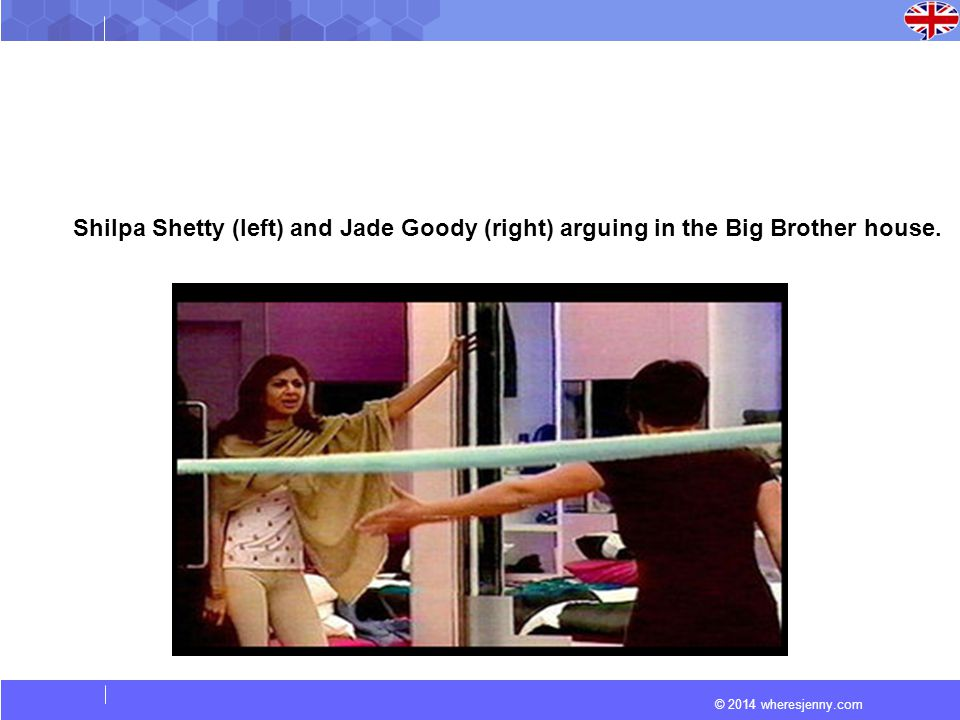 © 2014 wheresjenny.com Shilpa Shetty (left) and Jade Goody (right) arguing in the Big Brother house.
