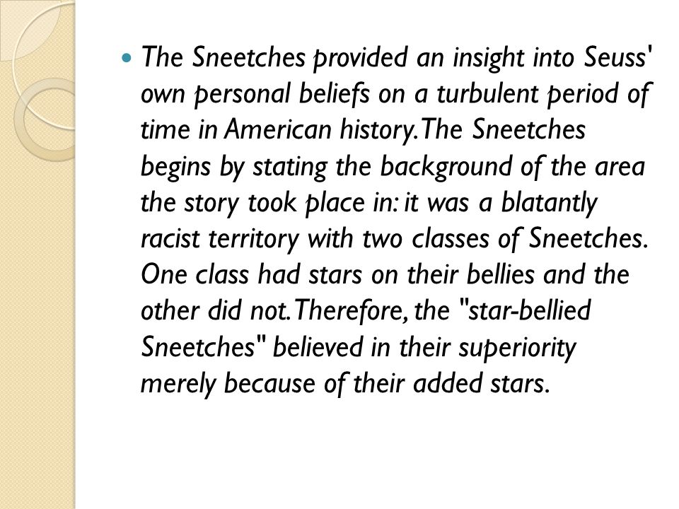 The Sneetches provided an insight into Seuss own personal beliefs on a turbulent period of time in American history.