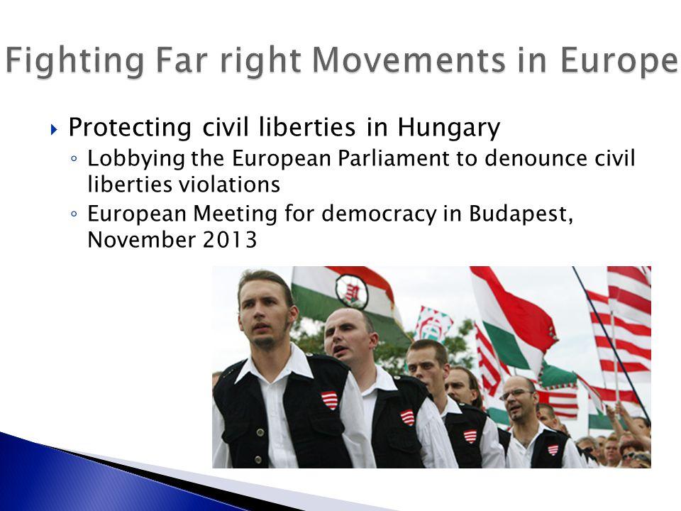  Protecting civil liberties in Hungary ◦ Lobbying the European Parliament to denounce civil liberties violations ◦ European Meeting for democracy in Budapest, November 2013