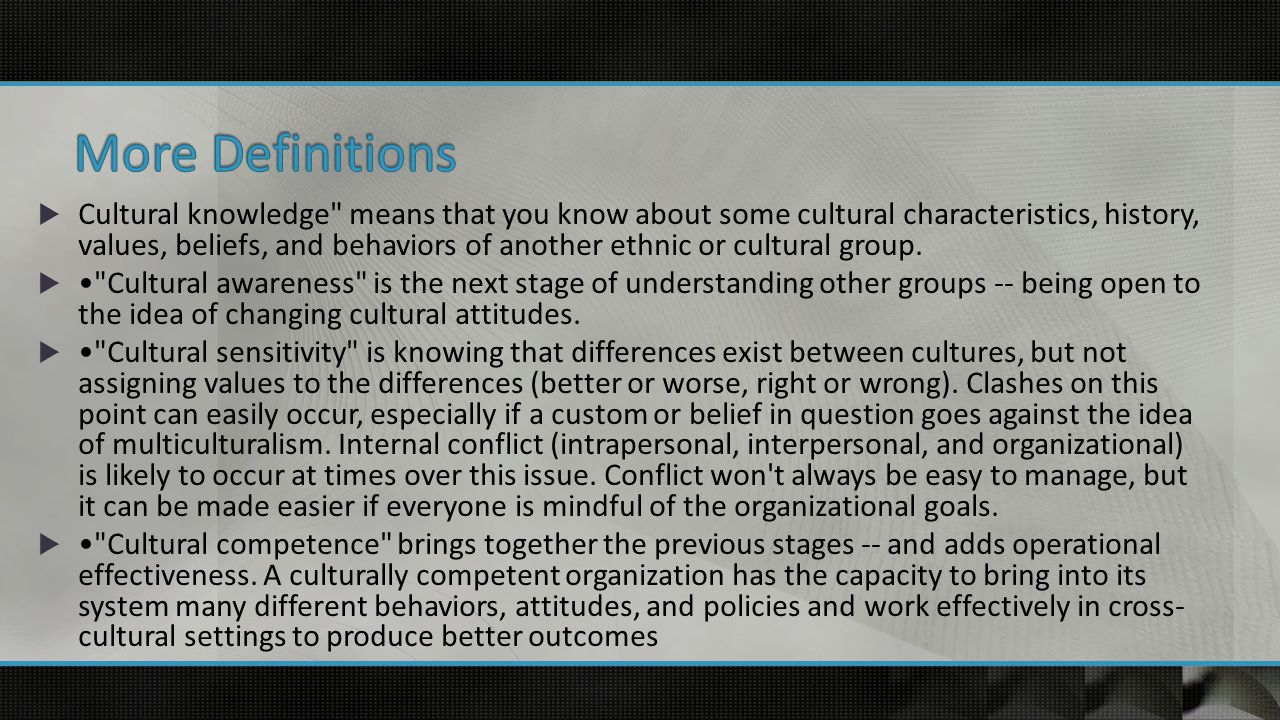  Cultural knowledge means that you know about some cultural characteristics, history, values, beliefs, and behaviors of another ethnic or cultural group.