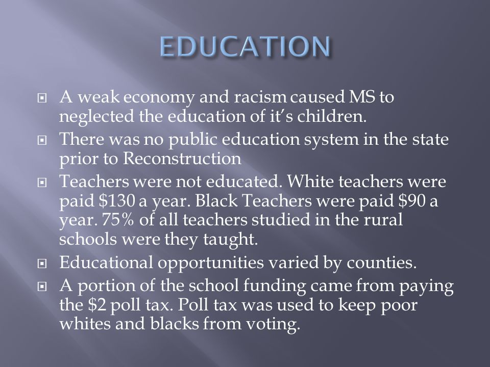  A weak economy and racism caused MS to neglected the education of it's children.