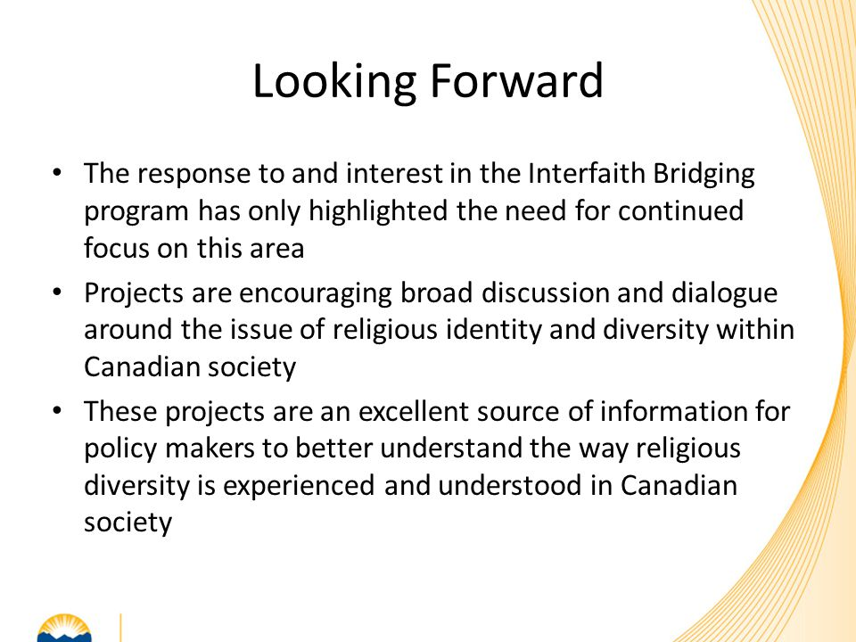 Looking Forward The response to and interest in the Interfaith Bridging program has only highlighted the need for continued focus on this area Project