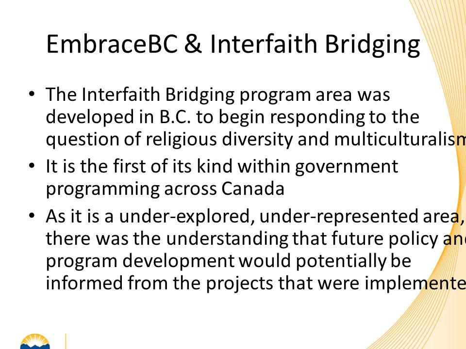 EmbraceBC & Interfaith Bridging The Interfaith Bridging program area was developed in B.C. to begin responding to the question of religious diversity