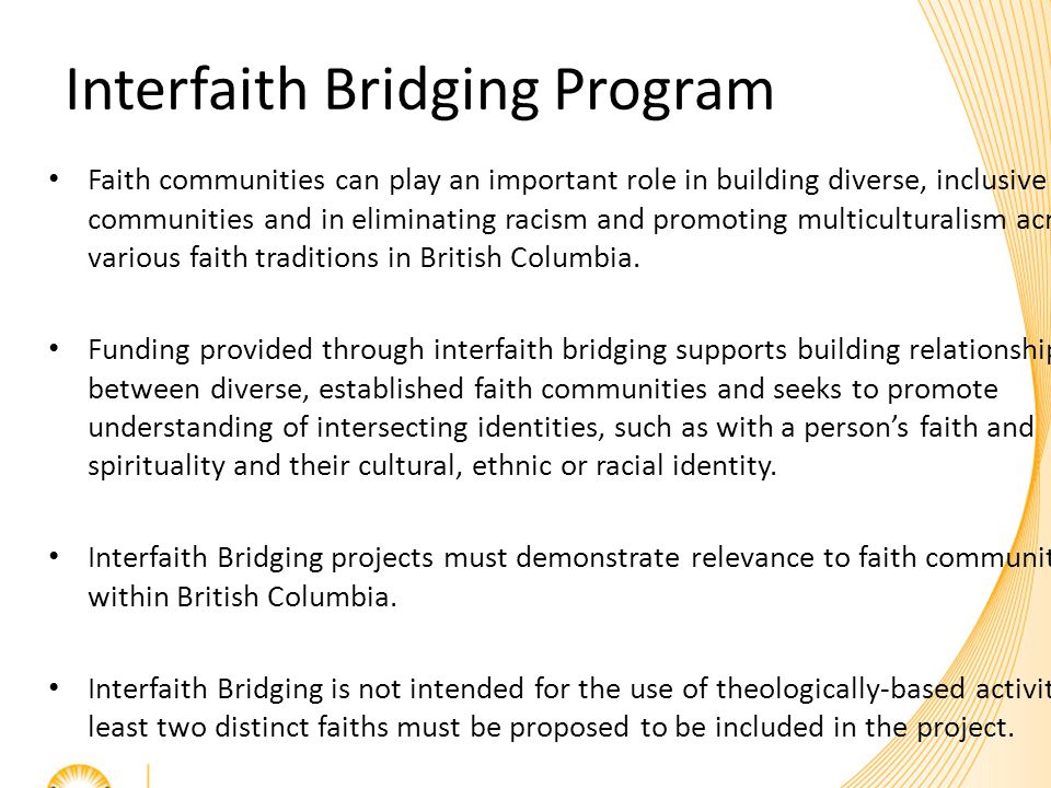 Interfaith Bridging Program Faith communities can play an important role in building diverse, inclusive communities and in eliminating racism and promoting multiculturalism across various faith traditions in British Columbia.