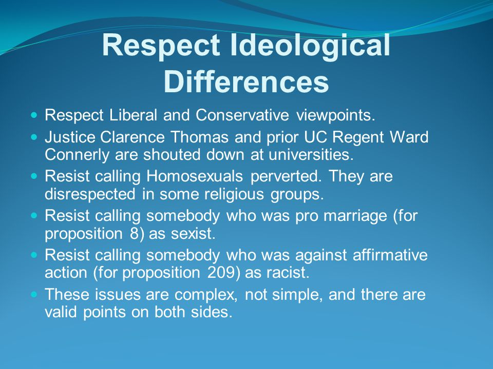 Respect Ideological Differences Respect Liberal and Conservative viewpoints.