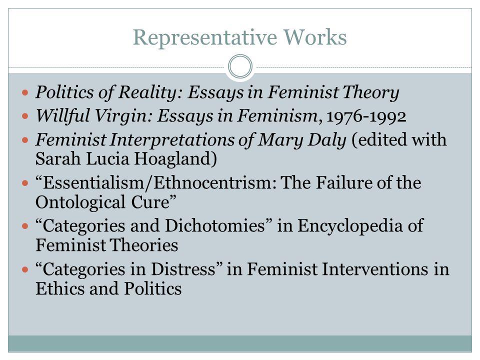 Representative Works Politics of Reality: Essays in Feminist Theory Willful Virgin: Essays in Feminism, 1976-1992 Feminist Interpretations of Mary Dal