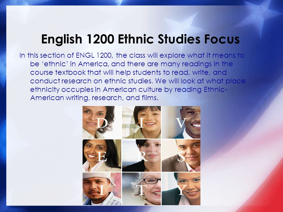 In this section of ENGL 1200, the class will explore what it means to be 'ethnic' in America, and there are many readings in the course textbook that will help students to read, write, and conduct research on ethnic studies.