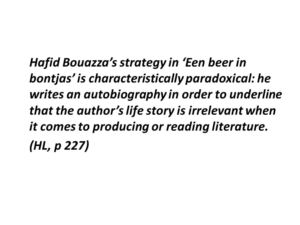 Hafid Bouazza's strategy in 'Een beer in bontjas' is characteristically paradoxical: he writes an autobiography in order to underline that the author's life story is irrelevant when it comes to producing or reading literature.