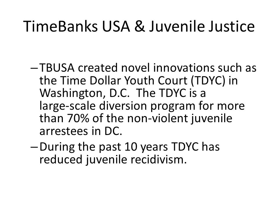 TimeBanks USA & Juvenile Justice – TBUSA created novel innovations such as the Time Dollar Youth Court (TDYC) in Washington, D.C.