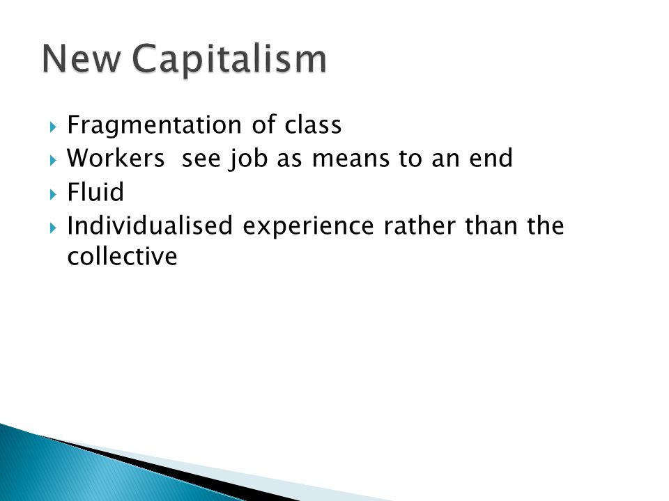  Fragmentation of class  Workers see job as means to an end  Fluid  Individualised experience rather than the collective