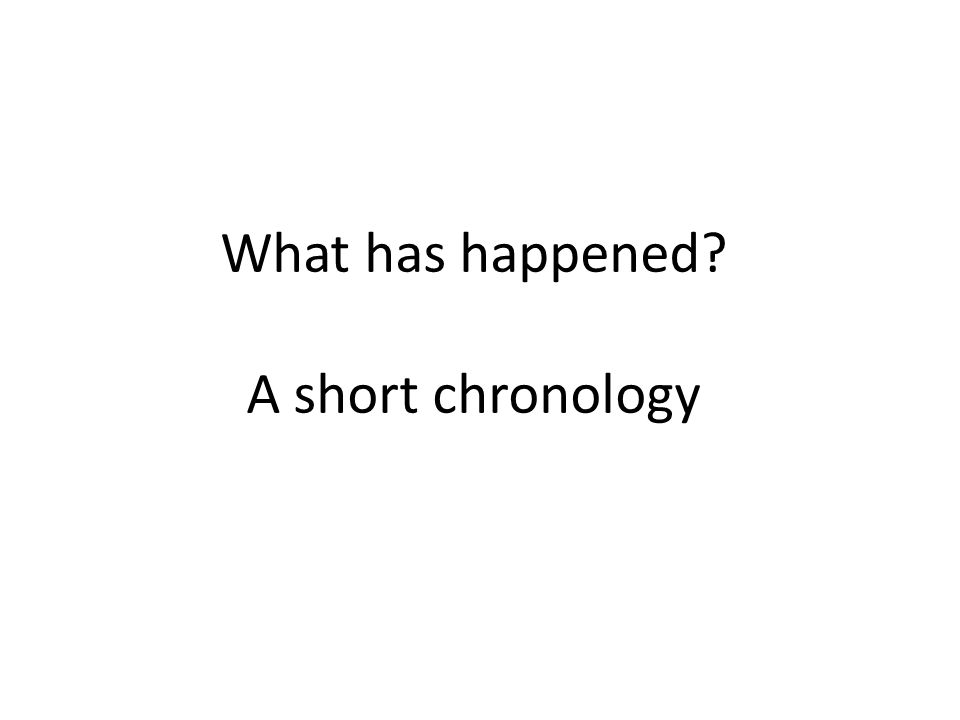 What has happened A short chronology