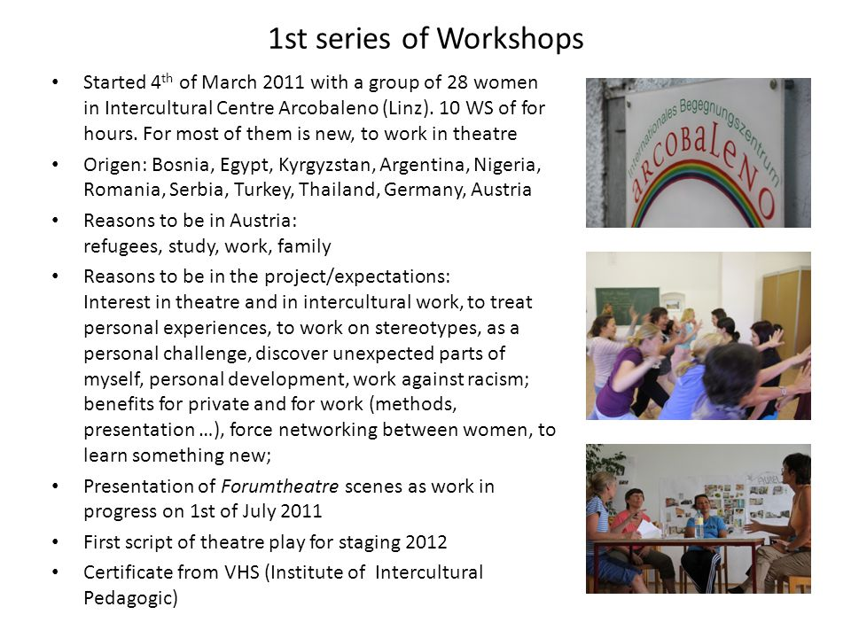 1st series of Workshops Started 4 th of March 2011 with a group of 28 women in Intercultural Centre Arcobaleno (Linz).