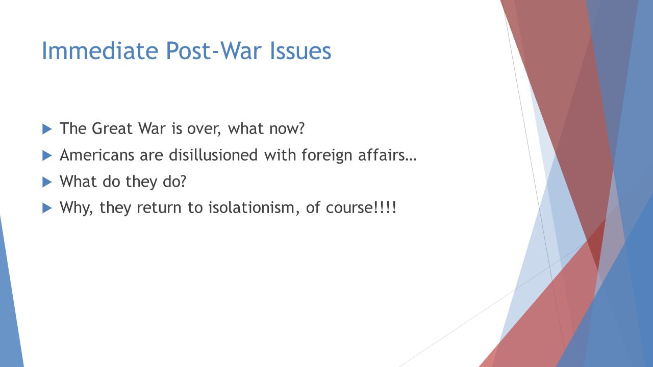 Immediate Post-War Issues  The Great War is over, what now.