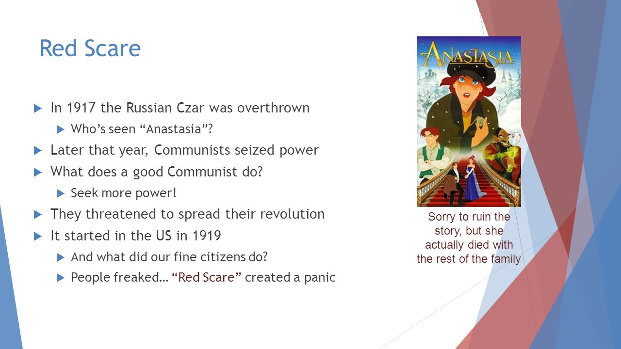 Red Scare  In 1917 the Russian Czar was overthrown  Who's seen Anastasia .