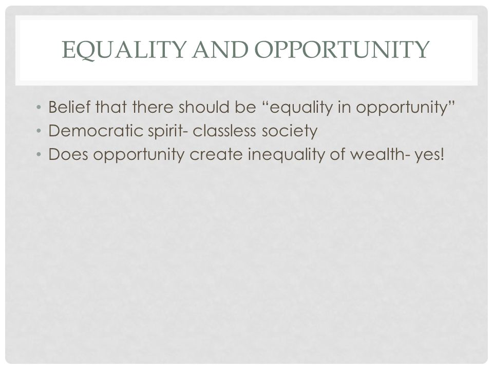 """EQUALITY AND OPPORTUNITY Belief that there should be """"equality in opportunity"""" Democratic spirit- classless society Does opportunity create inequality"""