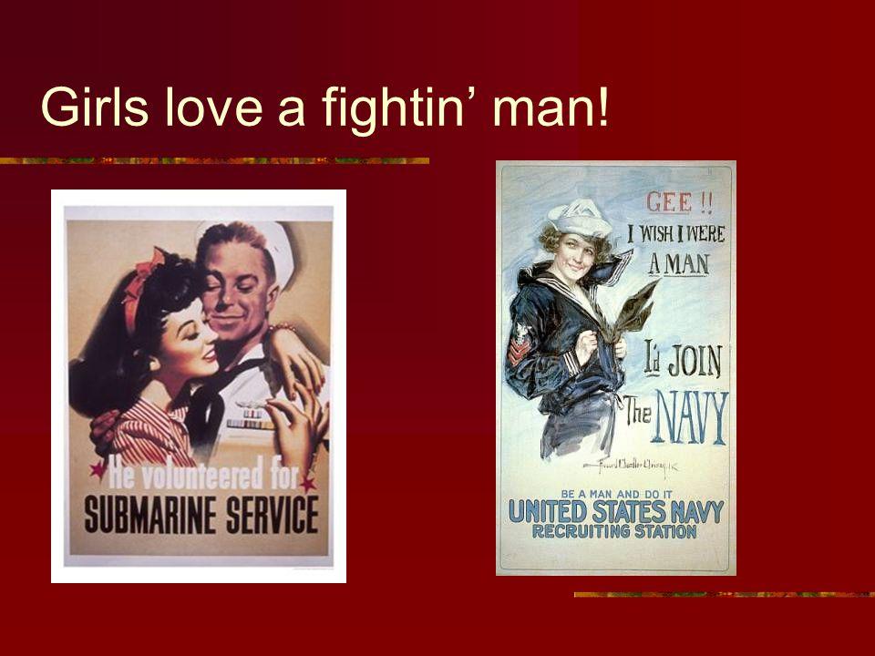 Girls love a fightin' man!