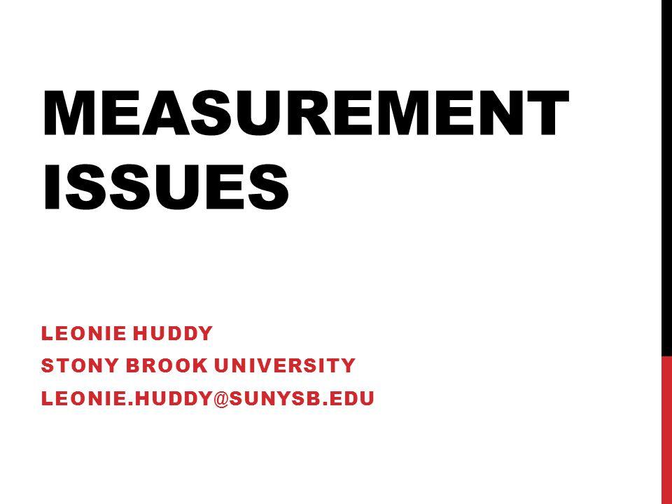 MEASUREMENT ISSUES LEONIE HUDDY STONY BROOK UNIVERSITY LEONIE.HUDDY@SUNYSB.EDU