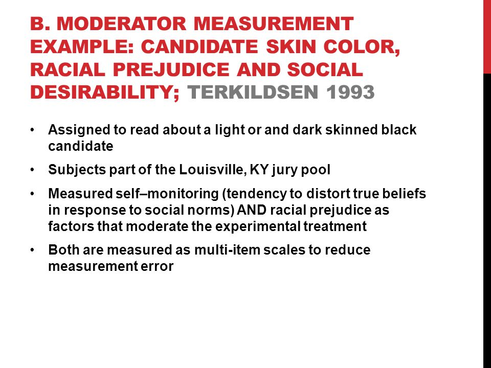 B. MODERATOR MEASUREMENT EXAMPLE: CANDIDATE SKIN COLOR, RACIAL PREJUDICE AND SOCIAL DESIRABILITY; TERKILDSEN 1993 Assigned to read about a light or an