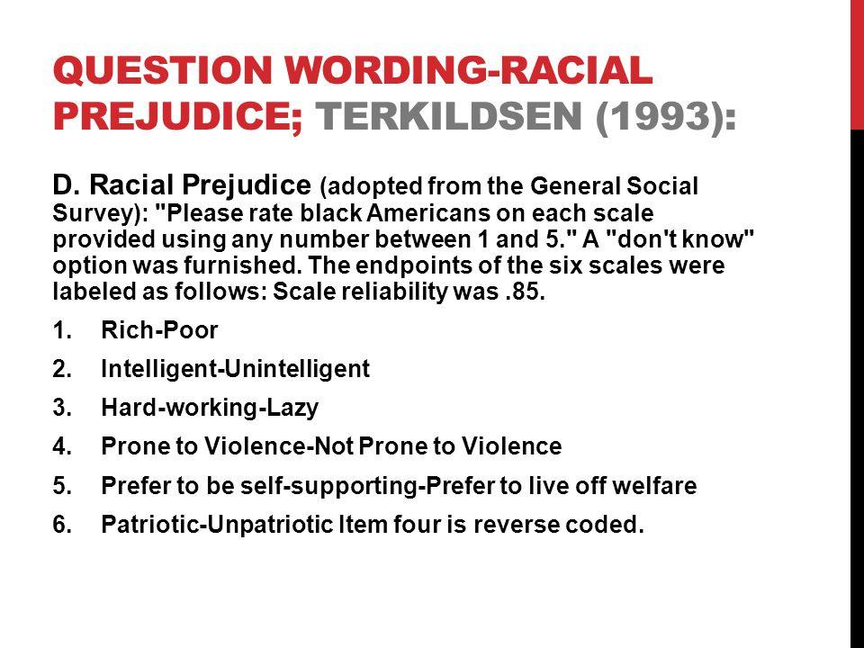 QUESTION WORDING-RACIAL PREJUDICE; TERKILDSEN (1993): D.